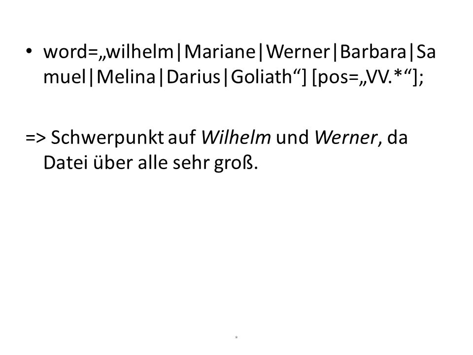 "word=""wilhelm|Mariane|Werner|Barbara|Samuel|Melina|Darius|Goliath ] [pos=""VV.* ];"